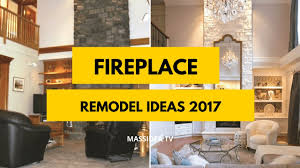 60 best fireplace remodel ideas before and after 2017 youtube