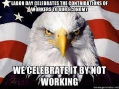 Labor Day Meme - image result for labor day memes labor day pinterest labour