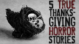 5 disturbing true thanksgiving horror stories creepy pastas true