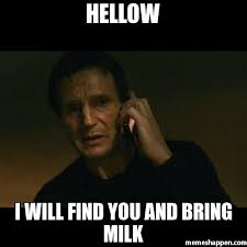 Milk Meme - hellow i will find you and bring milk meme taken 8718 page 8