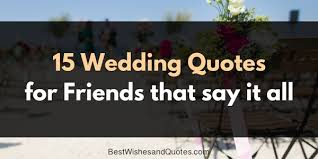 wedding quotes for friends wedding quotes for friends that they will and cherish forever
