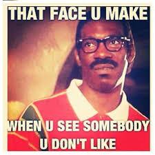 That Face You Make When Meme - face you make when