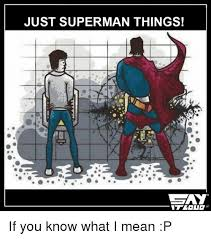 If You Know What I Mean Meme - just superman things gay if you know what i mean p meme on sizzle