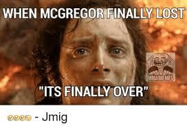 Finals Memes - when mcgregor finally lost mma memes its finally over jmig