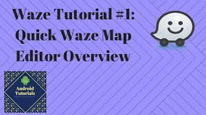 Waze Maps Waze Tutorial 1 Quick Waze Map Editor Overview Youtube