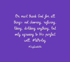 quote about on must thank god for all things not choosing