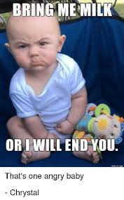 Angry Baby Meme - bring me milk or i will end you that s one angry baby chrystal