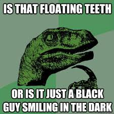Black Guy Smiling Meme - is that floating teeth or is it just a black guy smiling in the