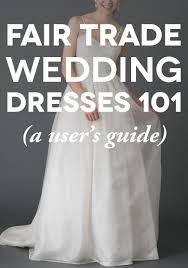 a user u0027s guide to fair trade wedding dresses a practical wedding
