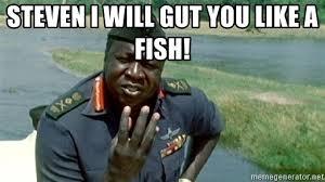 Dada Meme - steven i will gut you like a fish idi amin dada meme generator