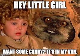 Ewok Memes - hey little girl hey little girl want some candy it s in my