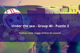 codycross under the sea fashion style baggy clothes for women
