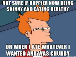 Healthy Food Meme - after a year of healthy eating and losing weight meme guy