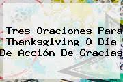 thanksgiving tres oraciones para thanksgiving o día de acción de