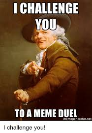 Challenge Meme I Challenge You To A Meme Duel Memegeneratornet I Challenge You
