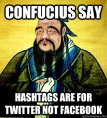 Confucius Meme - confucius say hashtags are for twitter not facebook confucius