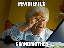 Meme Grandmother - pewdiepie s grandmother make a meme