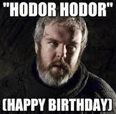 Happy Birthday Meme Gif - hodor hodor happy birthday hodor quickmeme