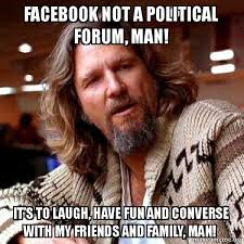 How To Make A Facebook Meme - facebook not a political forum man it s to laugh have fun and