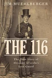 the 116 the true story of abraham lincoln u0027s lost guard james p