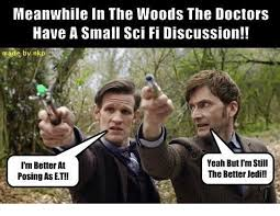Et Is A Jedi Meme - meanwhile in the woods the doctors have a small sci fi discussion