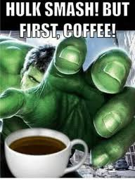Hulk Smash Meme - hulk smash but first coffee ug meme on me me