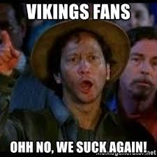 Vikings Suck Meme - vikings fans ohh no we suck again ohh no we suck again meme