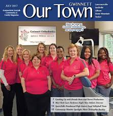 july 2017 our town gwinnett ne dekalb monthly magazine by our