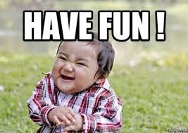 Have Fun Meme - the meme life group 19 members