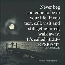 Loving One Another Quotes by Never Beg Someone To Be In Your Life If You Text Call Visit And