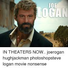 Nonsense Meme - s in theaters now joerogan hughjackman photoshopsteve logan movie