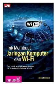 membuat jaringan wifi lancar jual buku trik membuat jaringan komputer dan wifi oleh jubilee
