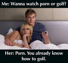 How To Post A Meme - wanna watch porn or golf adult meme funny adult jokes adult