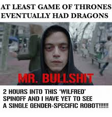 Wilfred Meme - at least game of thrones eventually had dragons mir bullsh 2 hours
