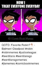 Batman Robin Memes - how i treat everyone everyday omic bo ook m sorry idonalike as a