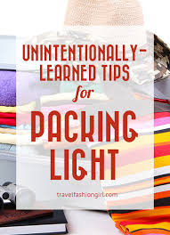 Packing Light Tips 6 Unintentional Packing Tips To Help You Travel Light