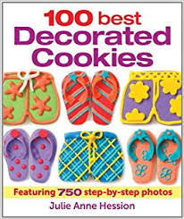 decorated cookies 100 best decorated cookies featuring 750 step by step photos