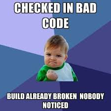 Build Meme - checked in bad code build already broken nobody noticed create meme