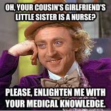 Little Sister Meme - oh your cousin s girlfriend s little sister is a nurse please