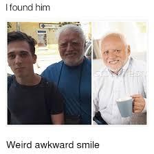 Weird Smile Meme - i found him weird awkward smile meme on me me