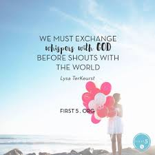 we must exchange whispers with god before shouts with the world