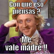 Memes De Me Vale - 13 mexican sayings that sound really weird when they re translated