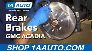 how to replace install rear brakes 2012 gmc acadia buy quality