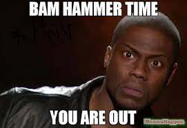 Hammer Time Meme - bam hammer time you are out