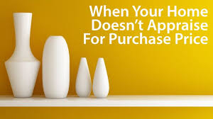 Appraisal Rebuttal Letter my home didn t appraise for its purchase price now what