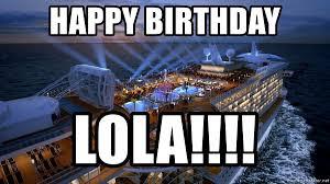 Cruise Ship Meme - happy birthday lola royal cruise ship meme generator