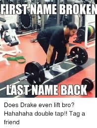 Broken Back Meme - first name broken last name back does drake even lift bro