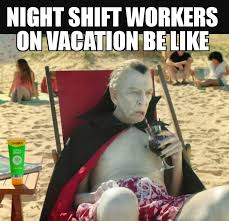 Night Shift Memes - night shift vacation meme by scottb81 memedroid