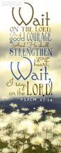 wait on the lord be of good courage and he shall strengthen your