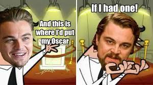Leonardo Dicaprio Meme Oscar - 19 perfect leonardo dicaprio memes that prove the internet is